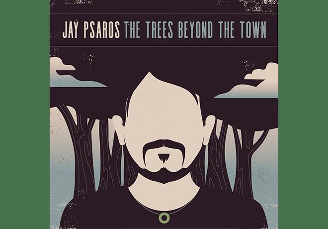 Jay Psaros New Album The Trees Beyond The Town Indiegogo